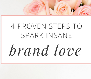 Brand Love: 4 Proven Steps to Win the Hearts of Your Customers